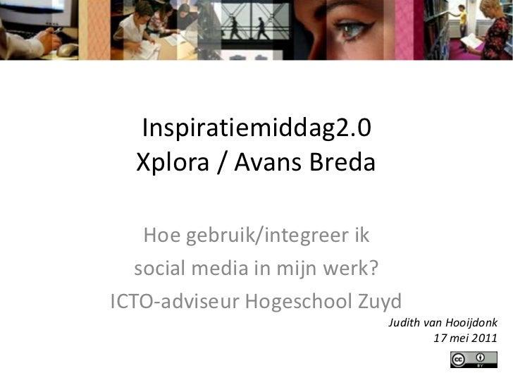 Inspiratiemiddag2.0Xplora / Avans Breda<br />Hoe gebruik/integreer ik <br />social media in mijn werk?<br />ICTO-adviseur ...