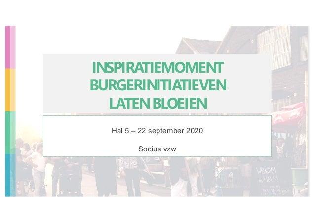 INSPIRATIEMOMENT BURGERINITIATIEVEN LATENBLOEIEN Hal 5 – 22 september 2020 Socius vzw