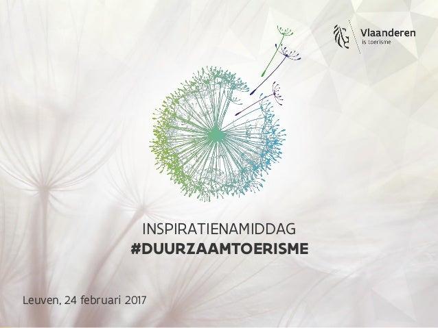 Leuven, 24 februari 2017 INSPIRATIENAMIDDAG #DUURZAAMTOERISME