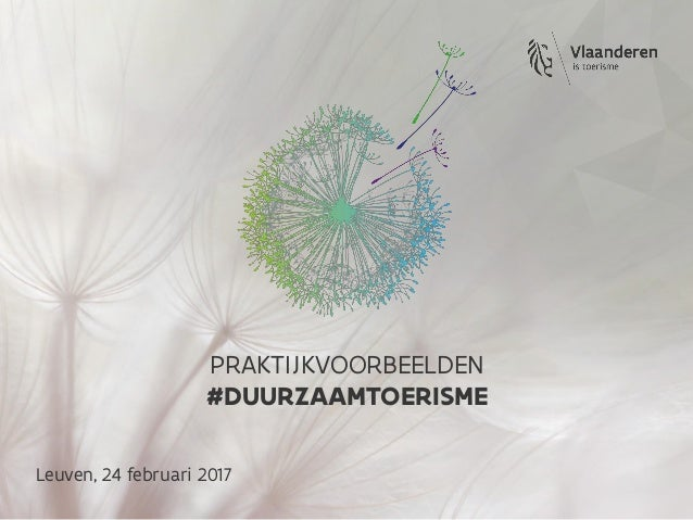 Leuven, 24 februari 2017 PRAKTIJKVOORBEELDEN #DUURZAAMTOERISME