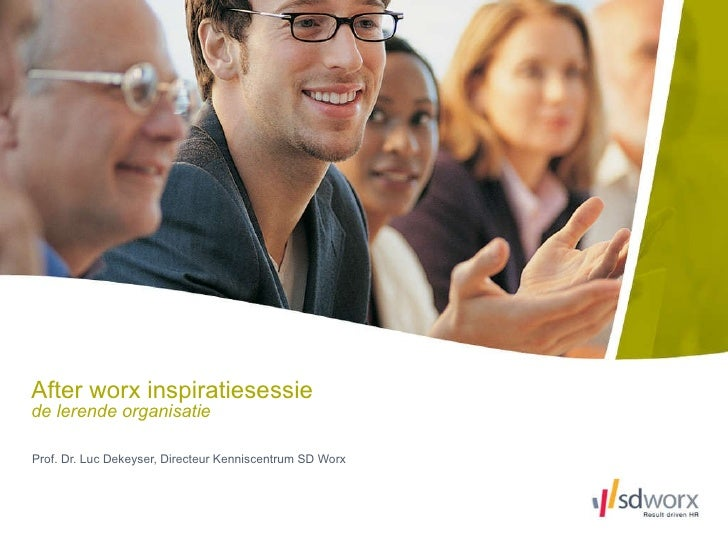 After worx inspiratiesessie de lerende organisatie Prof. Dr. Luc Dekeyser, Directeur Kenniscentrum SD Worx