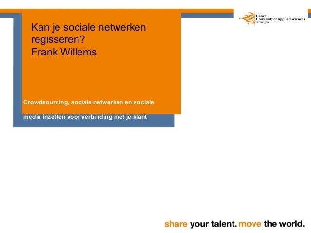 Kan je sociale netwerken  regisseren?  Frank WillemsCrowdsourcing, sociale netwerken en socialemedia inzetten voor verbind...