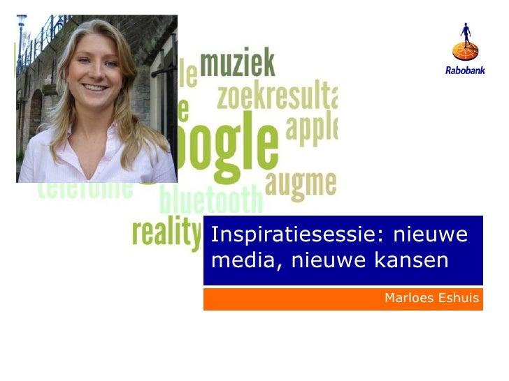 Inspiratiesessie: nieuwe media, nieuwe kansen Marloes Eshuis