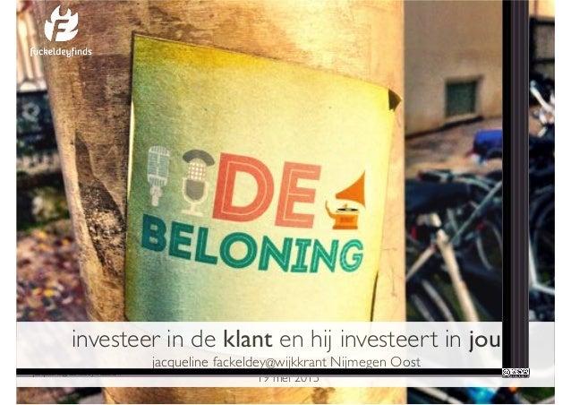 investeer in de klant en hij investeert in jou jacqueline fackeldey@wijkkrant Nijmegen Oost 19 mei 2015jacqueline@fackelde...