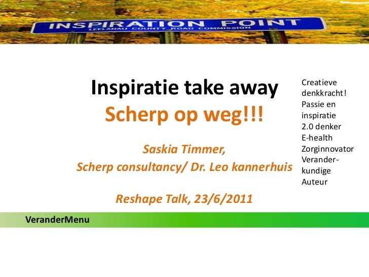 Inspiratie take awayScherp op weg!!!<br />Creatieve denkkracht!<br />Passie en inspiratie<br />2.0 denker<br />E-health<br...
