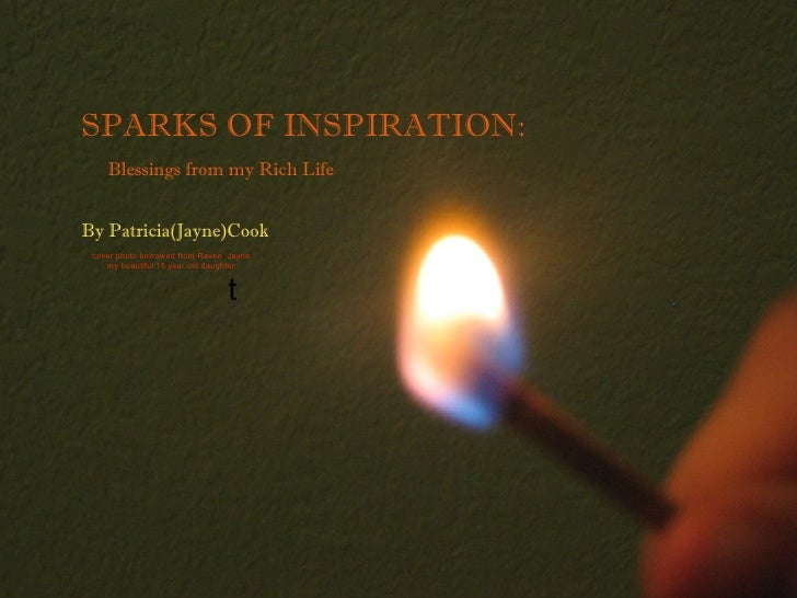 SPARKS OF INSPIRATION:    Blessings from my Rich LifeBy Patricia(Jayne)Cook cover photo borrowed from Raven Jayne    my be...
