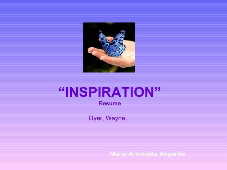 """""""INSPIRATION""""      Resume   Dyer, Wayne.         María Antonieta Angarita"""