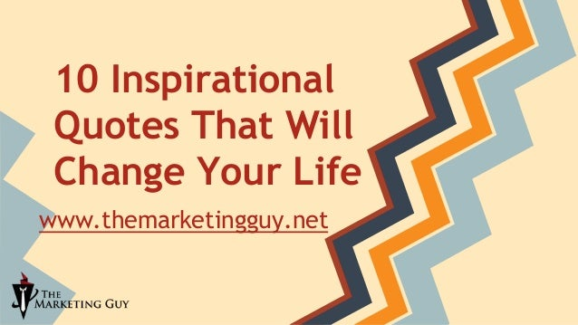 Charmant 10 Inspirational Quotes That Will Change Your Life Www.themarketingguy.net  U201c ...