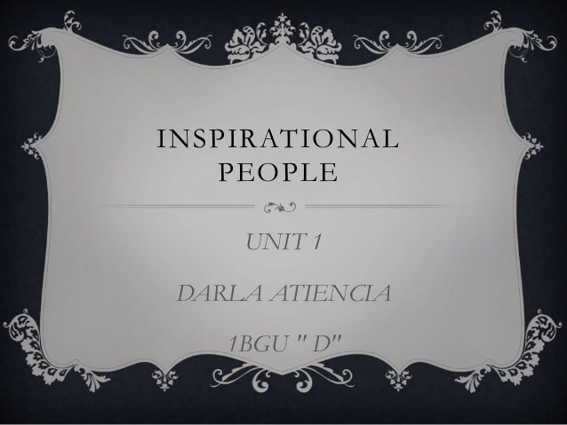 "INSPIRATIONAL PEOPLE UNIT 1 DARLA ATIENCIA 1BGU "" D"""