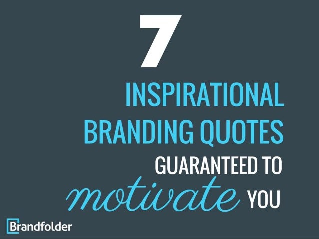 60 Inspirational Branding Quotes Guaranteed To Motivate You Cool Branding Quotes