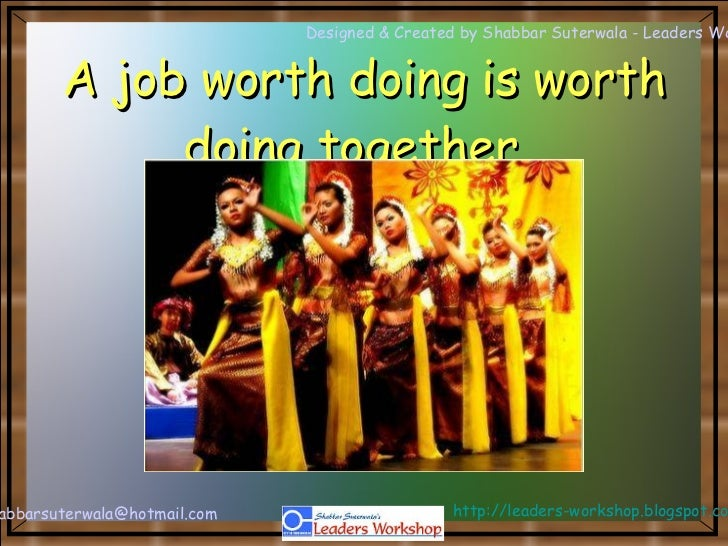 A job worth doing is worth doing together.
