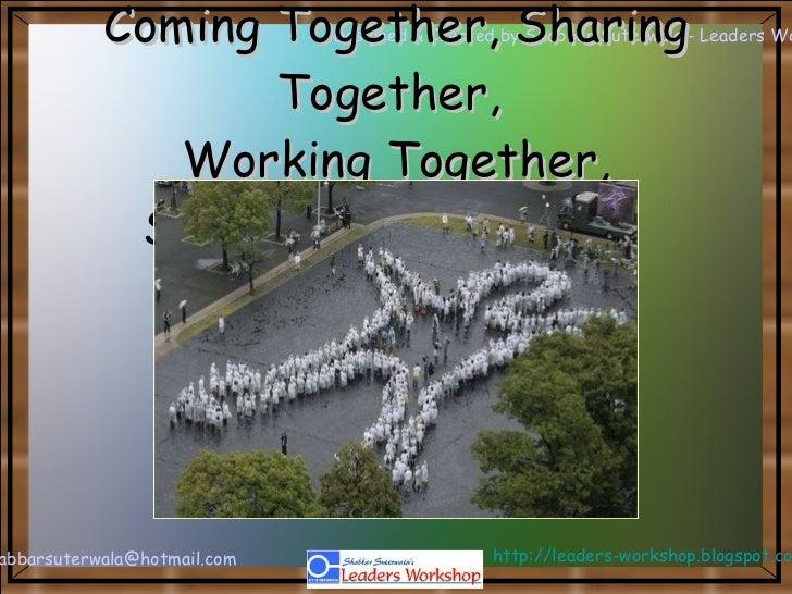 Coming Together, Sharing Together,  Working Together, Succeeding Together.