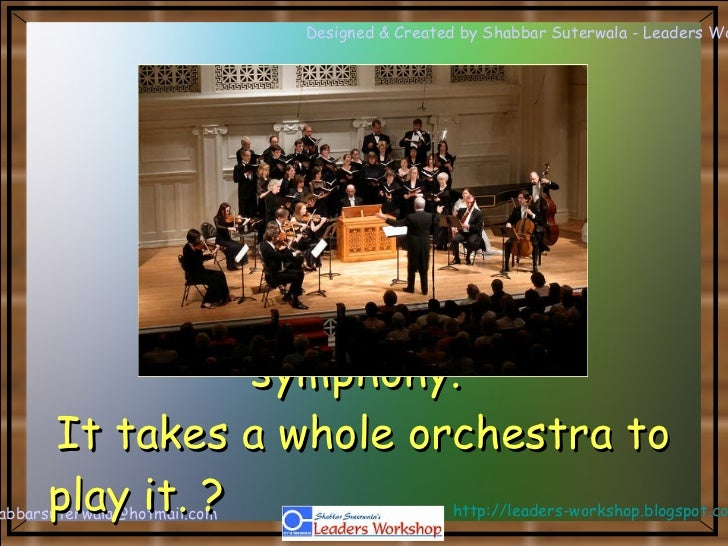 No one can whistle a symphony. It takes a whole orchestra to play it. ?