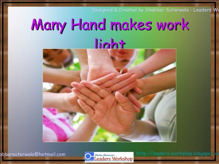 Many Hand makes work light