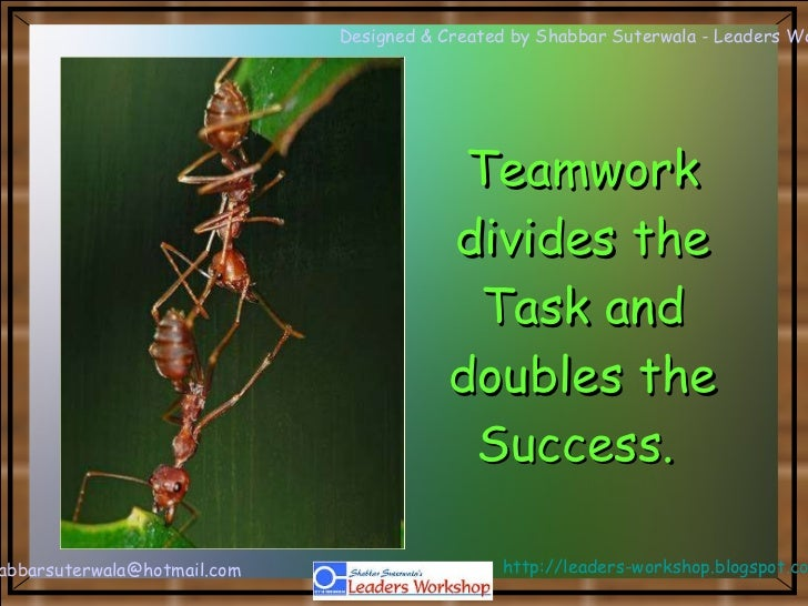 Teamwork divides the Task and doubles the Success.