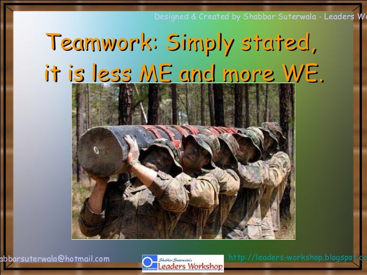 Teamwork: Simply stated,  it is less ME and more WE.