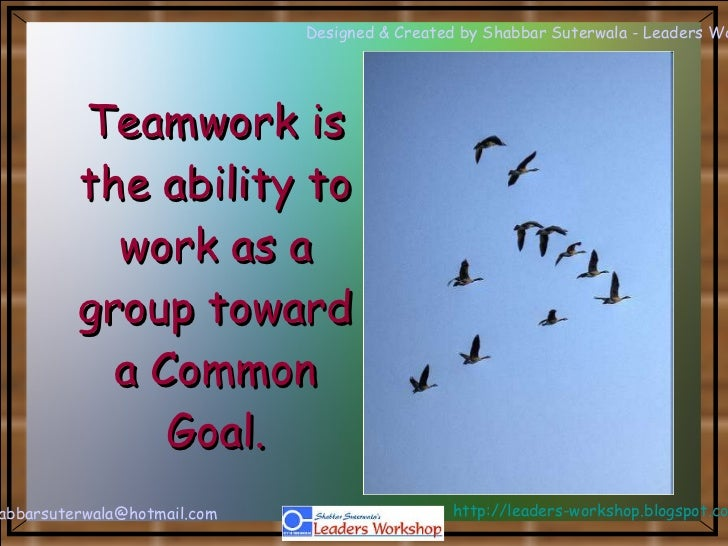 Teamwork is the ability to work as a group toward a Common Goal.