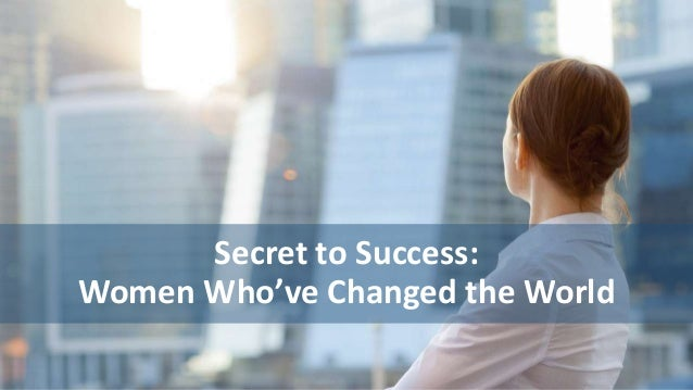 Secret to Success:  Women Who've Changed the World