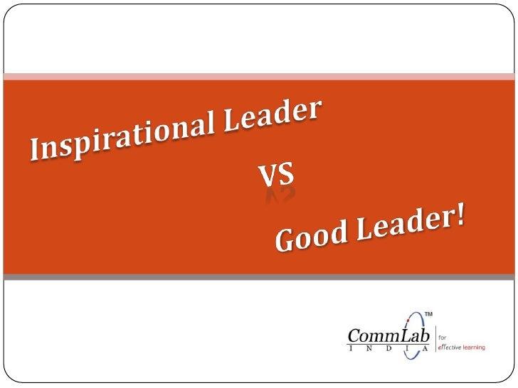 Inspirational Leader<br />Vs <br />Good Leader!<br />