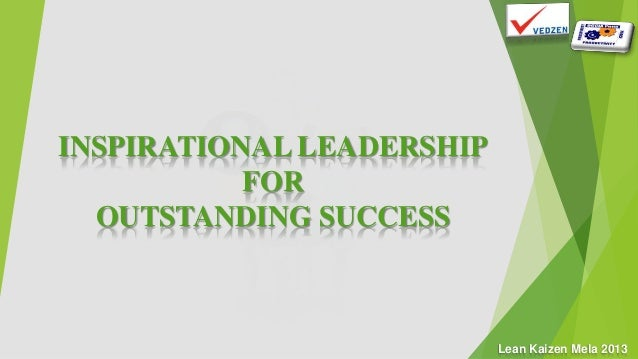 Lean Kaizen Mela 2013 INSPIRATIONAL LEADERSHIP FOR OUTSTANDING SUCCESS