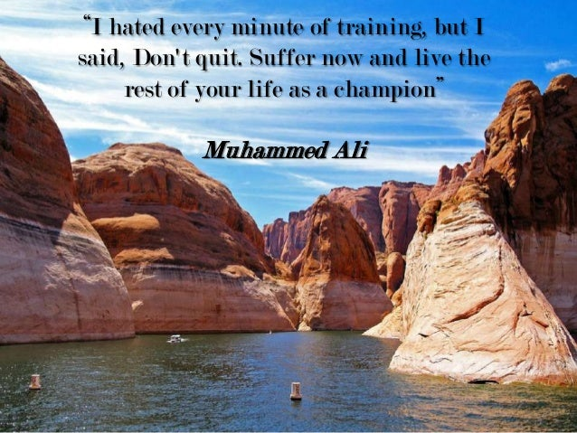 """""""I hated every minute of training, but I said, Don't quit. Suffer now and live the rest of your life as a champion"""" Muhamm..."""