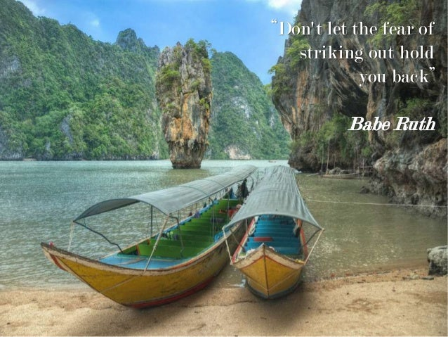 """Don't let the fear of striking out hold you back"" Babe Ruth"