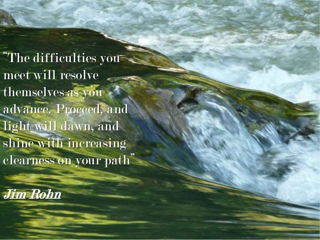 """""""The difficulties you meet will resolve themselves as you advance. Proceed, and light will dawn, and shine with increasing..."""