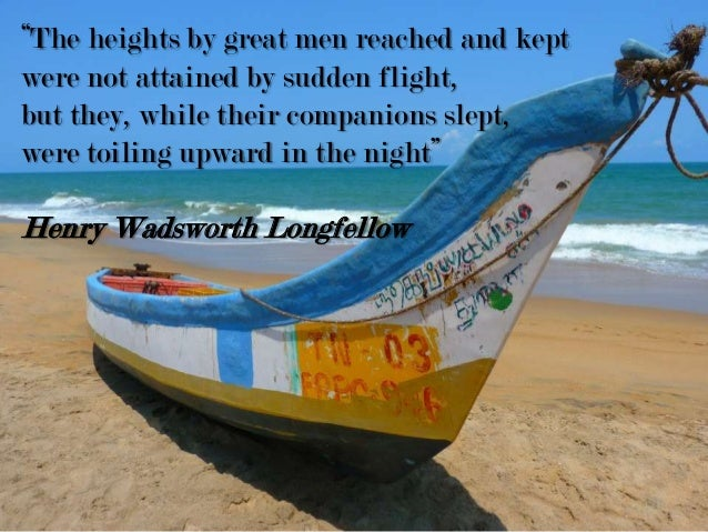 """""""The heights by great men reached and kept were not attained by sudden flight, but they, while their companions slept, wer..."""
