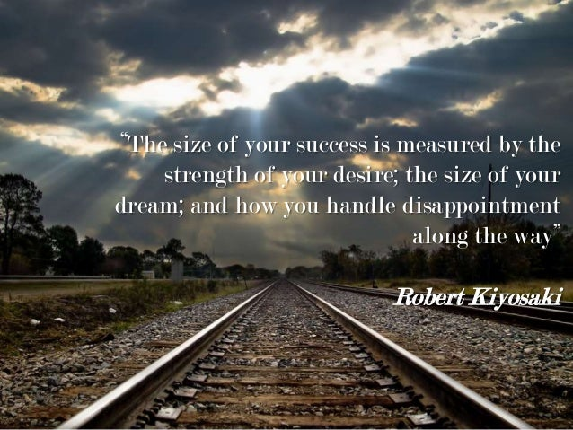 """The size of your success is measured by the strength of your desire; the size of your dream; and how you handle disappoin..."