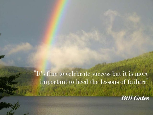 """It's fine to celebrate success but it is more important to heed the lessons of failure"" Bill Gates"