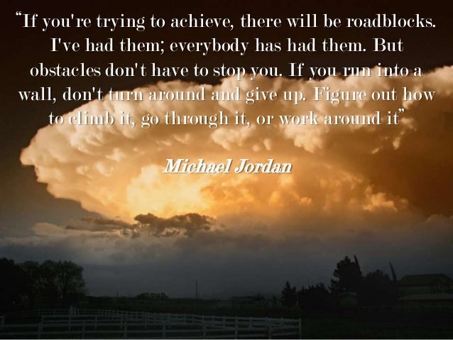 """""""If you're trying to achieve, there will be roadblocks. I've had them; everybody has had them. But obstacles don't have to..."""