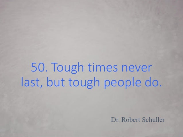 Tough Times Never Last Quotes: Inspirational Quotes