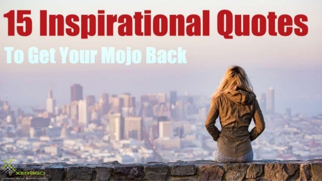 15 Inspirational Quotes To Get Your Mojo Back