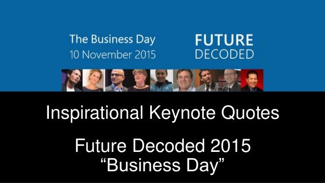 """Inspirational Keynote Quotes Future Decoded 2015 """"Business Day"""""""