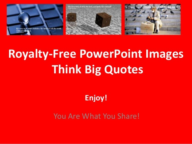 Royalty-Free PowerPoint Images Think Big Quotes Enjoy! You Are What You Share!