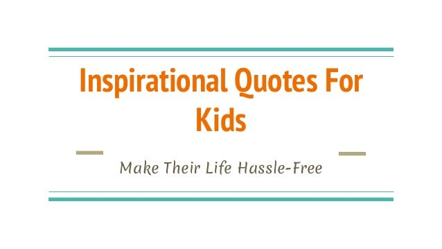 inspirational quotes for kids make their life hassle free