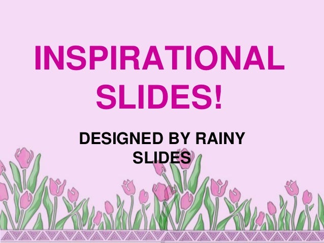 INSPIRATIONAL  SLIDES!  DESIGNED BY RAINY  SLIDES