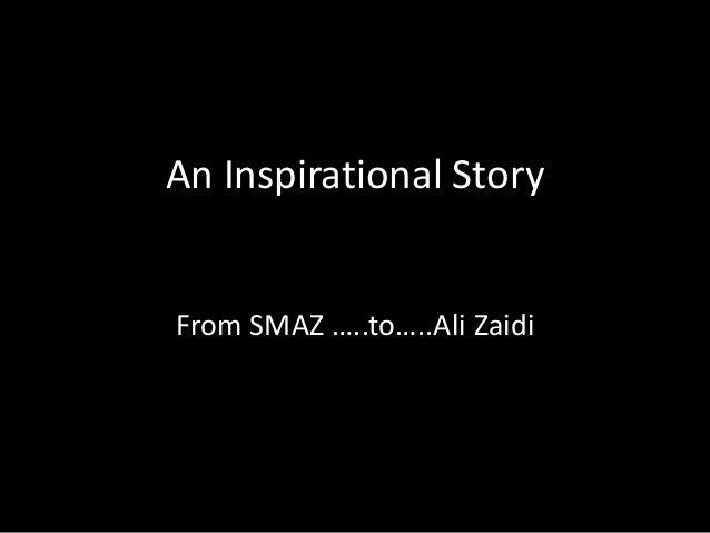 An Inspirational Story From SMAZ …..to…..Ali Zaidi