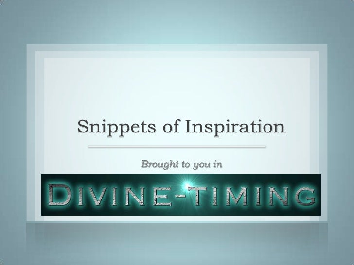 Snippets of Inspiration<br />Brought to you in <br />