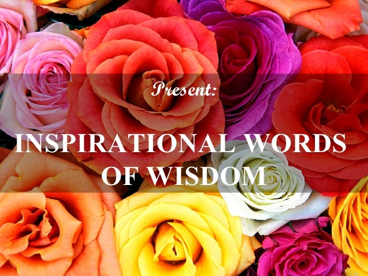 Present: INSPIRATIONAL WORDS  OF WISDOM