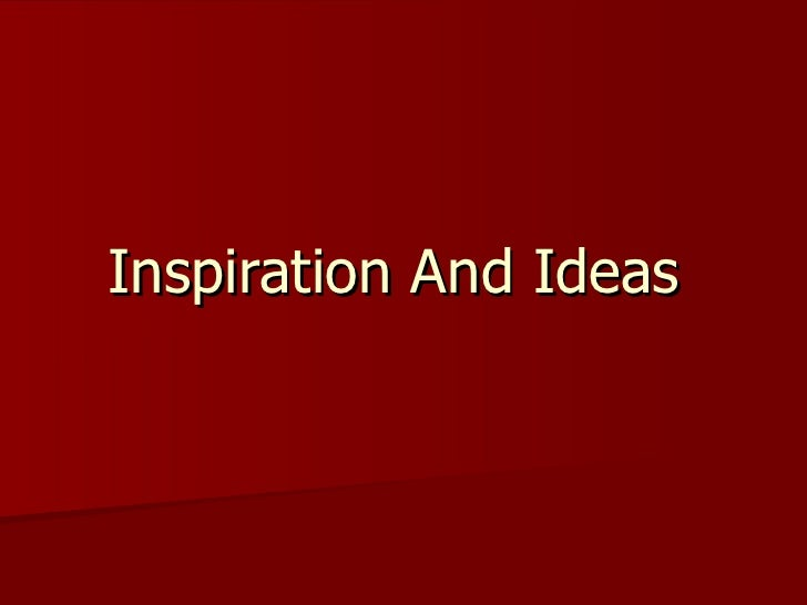 Inspiration And Ideas