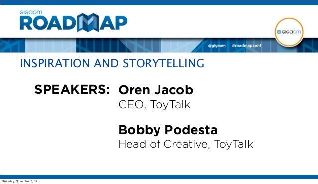 INSPIRATION AND STORYTELLING                      SPEAKERS: Oren Jacob                                CEO, ToyTalk        ...