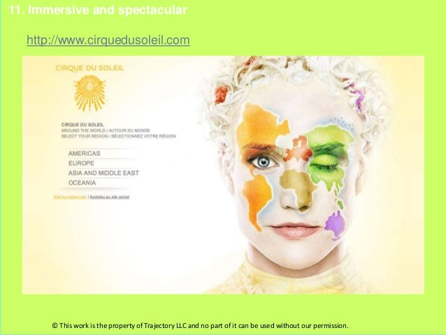 11. Immersive and spectacular   http://www.cirquedusoleil.com       © This work is the property of Trajectory LLC and no p...