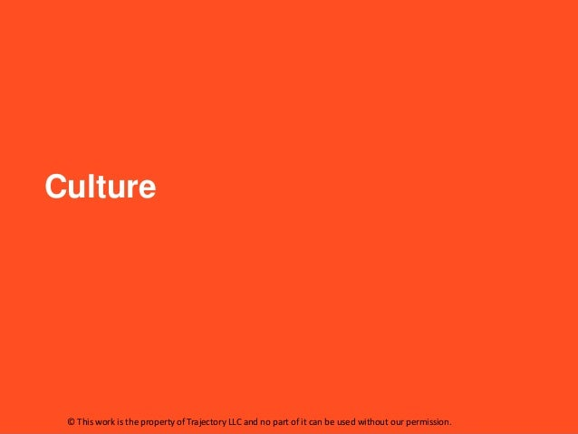 Culture © This work is the property of Trajectory LLC and no part of it can be used without our permission.