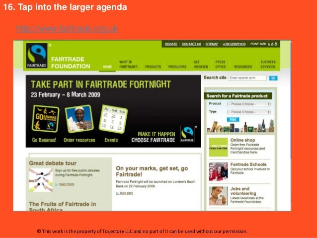 16. Tap into the larger agenda   http://www.fairtrade.org.uk        © This work is the property of Trajectory LLC and no p...