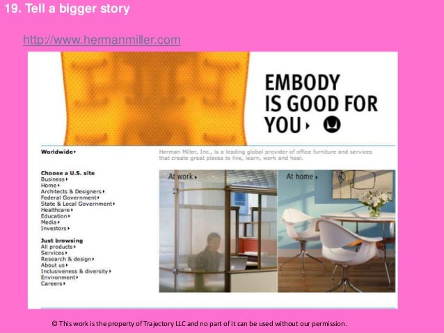 19. Tell a bigger story   http://www.hermanmiller.com        © This work is the property of Trajectory LLC and no part of ...