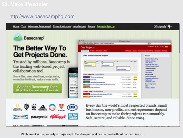 22. Make life easier   http://www.basecamphq.com        © This work is the property of Trajectory LLC and no part of it ca...