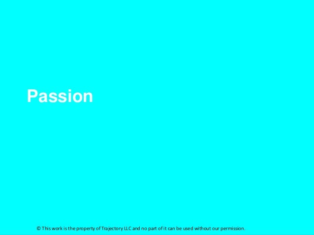 Passion © This work is the property of Trajectory LLC and no part of it can be used without our permission.