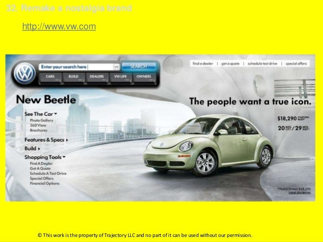 32. Remake a nostalgia brand   http://www.vw.com       © This work is the property of Trajectory LLC and no part of it can...
