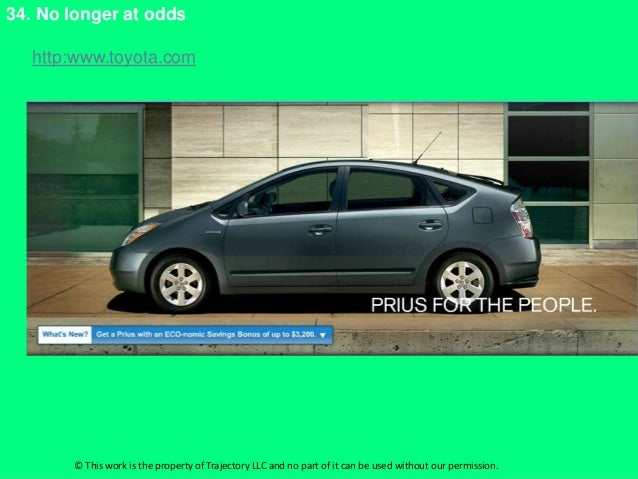 34. No longer at odds   http:www.toyota.com       © This work is the property of Trajectory LLC and no part of it can be u...